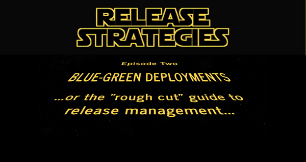"Release Strategies Episode Two: Blue-green deployment or the ""rough cut"" guide to release management"