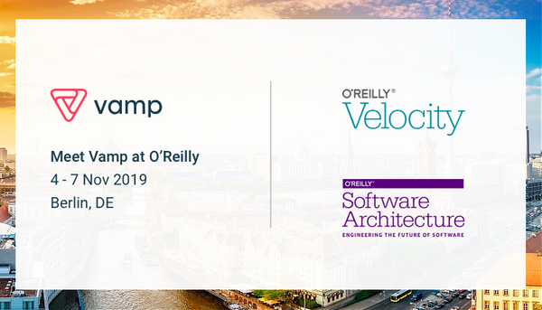Vamp's a sponsor at O'Reilly Velocity and Software Architecture Conference 2019 – and you're invited!