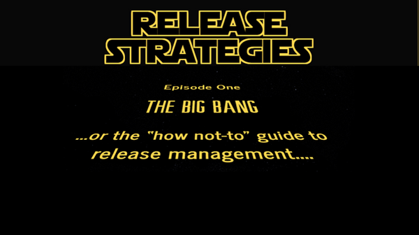 "Release Strategies Episode One: The ""big bang"" or the ""how-not-to"" guide to release management"