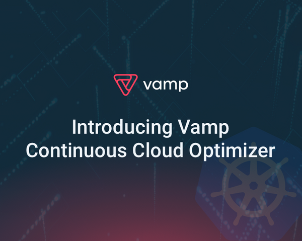 Vamp Launches Continuous Cloud Optimizer: Defining Performance-Cost Sweet Spot for Kubernetes to Help Enterprises Control Soaring Cloud Costs